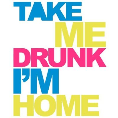 2take me drunk im home