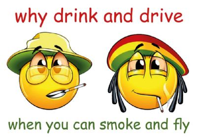 why drink and drive when you can smoke and fly -